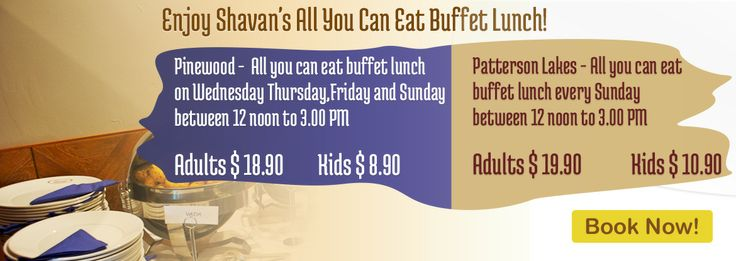 Enjoy Shavan's All You Can Eat Buffet Lunch!  Pinewood-  All you can eat buffet lunch on Wednesday,Thursday,Friday and Sunday between 12 noon to 3.00 PM Adults $ 18.90, Kids $ 8.90  Patterson Lakes : All you can eat buffet lunch every Sunday between 12 noon to 3.00 PM Adults $ 19.90, Kids $ 10.90  Book now: http://www.shavans.com.au/book-online.html