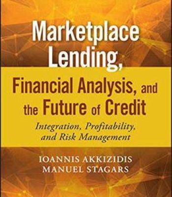 Marketplace Lending Financial Analysis And The Future Of Credit: Integration Profitability And Risk Management PDF