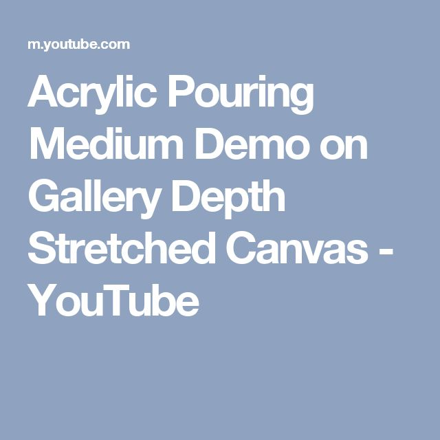 Acrylic Pouring Medium Demo on Gallery Depth Stretched Canvas - YouTube
