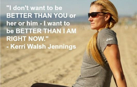kerri walsh jennings | Tomorrow, I might actually be a better version of myself…