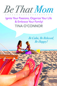 Be That Mom By: Tina O'Connor