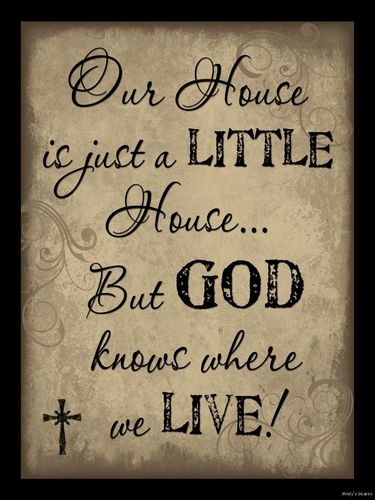 OUR HOUSE IS JUST A LITTLE HOUSE