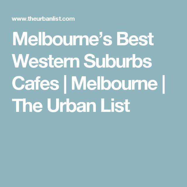 Melbourne's Best Western Suburbs Cafes   Melbourne   The Urban List