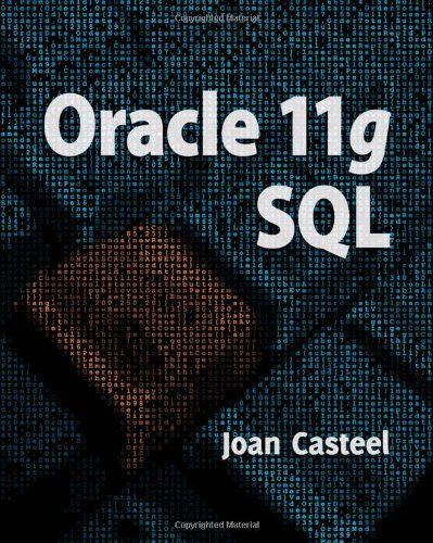 Oracle 11G: SQL. Joan Casteel. Length 608. Edition: 2. Used Book in Good Condition. Date of publication: 2009-06-25. Dimensions: width: 740, height: 130 hundredths-inches.
