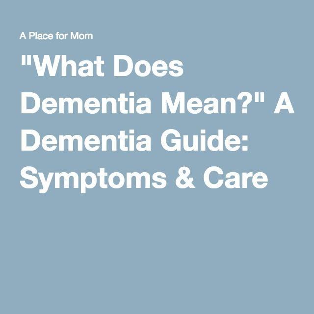 """""""What Does Dementia Mean?"""" A Dementia Guide: Symptoms & Care"""