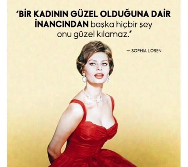 """""""Bir kadının güzel olduğuna dair inancından başka hiçbir şey onu güzel kılamaz."""" Sophıa Loren"""