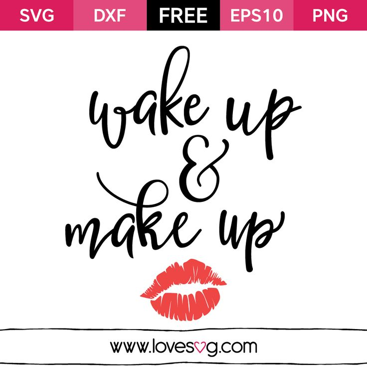 *** FREE SVG CUT FILE for Cricut, Silhouette and more ***  Wake up & make up