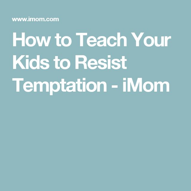 How to Teach Your Kids to Resist Temptation - iMom