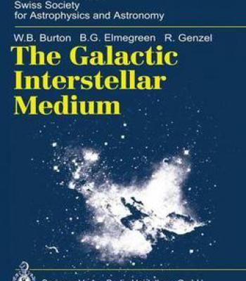 The Galactic Interstellar Medium Swiss Society For Astrophysics And Astronomy By B. G. Elmegreen PDF