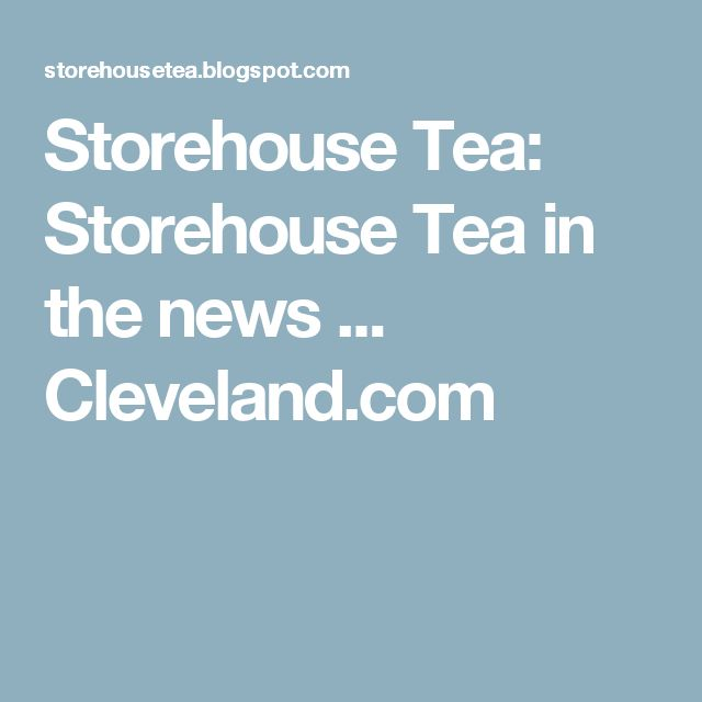 Storehouse Tea: Storehouse Tea in the news ... Cleveland.com
