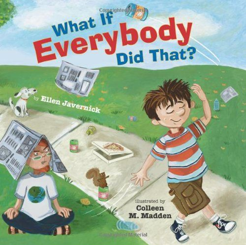 What If Everybody Did That? by Ellen Javernick   A look at how one person's behavior has effect on others.