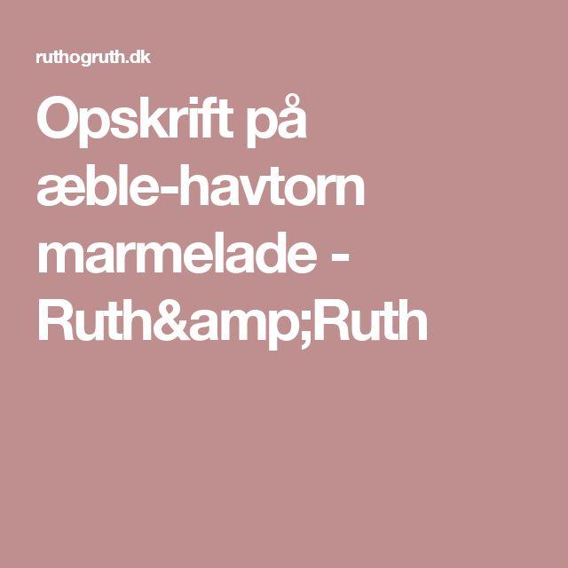 Opskrift på æble-havtorn marmelade - Ruth&Ruth