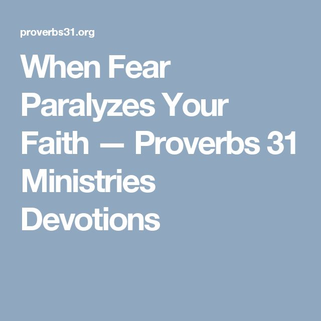 When Fear Paralyzes Your Faith — Proverbs 31 Ministries Devotions