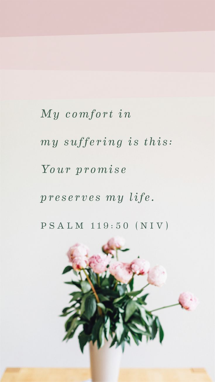 """""""My comfort in my suffering is this: Your promise preserves my life."""" Psalm 119:50"""