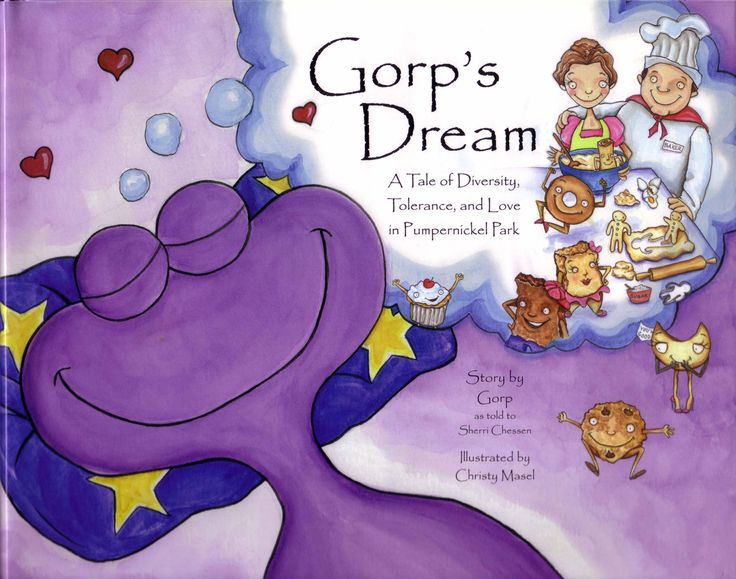 Gorp's Dream.... A tale of Diversity, Tolerance, and Love in Pumpernickel Park, Sherri Chessen