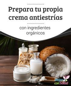 Prepara tu propia crema antiestrías con ingredientes orgánicos  Las estrías son unas antiestéticas marcas en la piel que se producen por la mala calidad y rompimiento de las fibras.