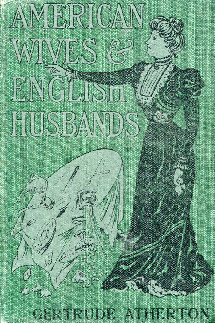 'American wives and English husbands : a novel' by Gertrude Atherton. International Association of Newpapers, New York, 1901