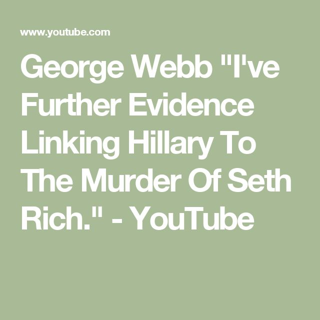 "George Webb ""I've Further Evidence Linking Hillary To The Murder Of Seth Rich."" - YouTube"