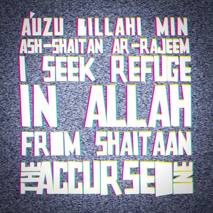 A'udhu billahi min ash-shaitanirrajeem I seek refuge in Allah from shaitan the accursed one