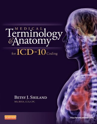 Medical Terminology and Anatomy for ICD-10 Coding, 1e by Betsy J. Shiland, http://www.amazon.com/dp/1455707740/ref=cm_sw_r_pi_dp_TzL5qb18A7FBF