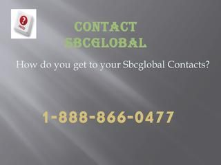 1888 886 0477 sbcglobal password recovery  For more help contact 1888 886 0477 or visit our website http://www.emailhelpsupport.net/sbcglobal-customer-service-number If you can't sign in to your account, your account has been flagged for sending spam, or you're not receiving email, it's likely your account may have been hacked or compromised. Learn more about what you can do to recover your account and prevent future attacks.    How to recover sbcglobal email password Sbcglobal