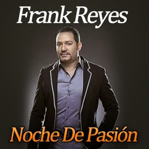 Frank Reyes Noche de Pasion Album 2014 mix DJ Randy El Menol by DJ Randy El menol | Free Listening on SoundCloud