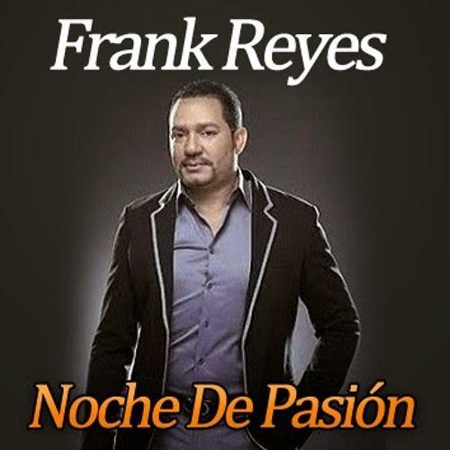 Frank Reyes Noche de Pasion Album 2014 mix DJ Randy El Menol by DJ Randy El menol | Free Listening on SoundCloud