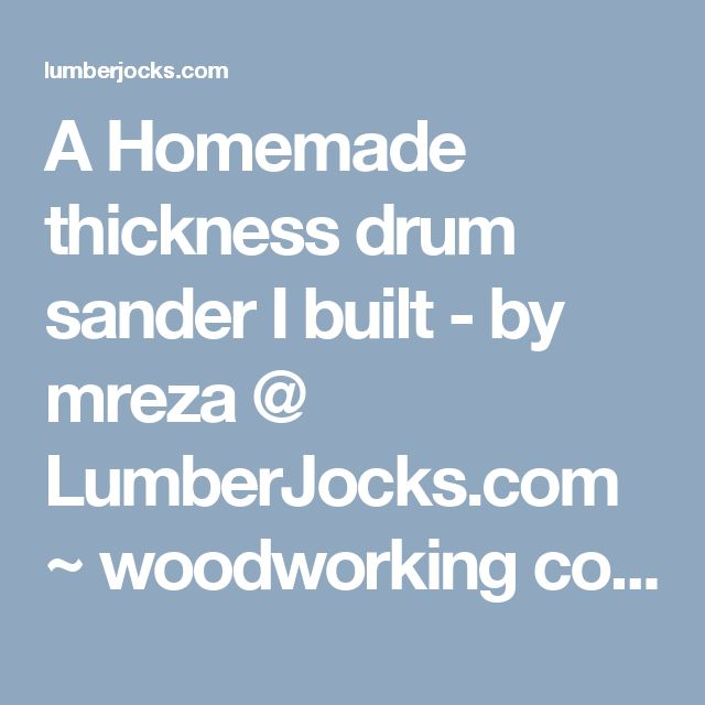 A Homemade thickness drum sander I built - by mreza @ LumberJocks.com ~ woodworking community