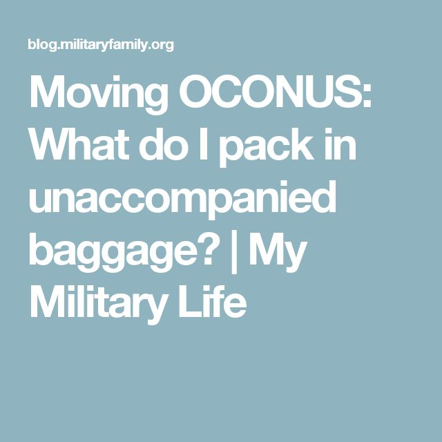 Moving OCONUS: What do I pack in unaccompanied baggage? | My Military Life