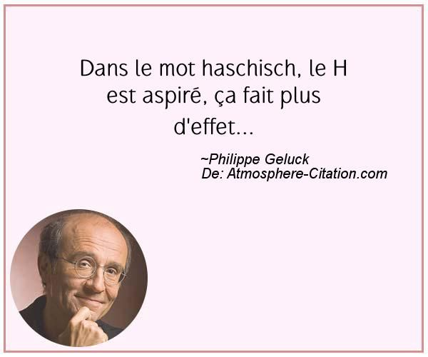Dans le mot haschisch, le H est aspiré, ça fait plus d'effet...  Trouvez encore plus de citations et de dictons sur: http://www.atmosphere-citation.com/populaires/dans-le-mot-haschisch-le-h-est-aspire-ca-fait-plus-deffet.html?