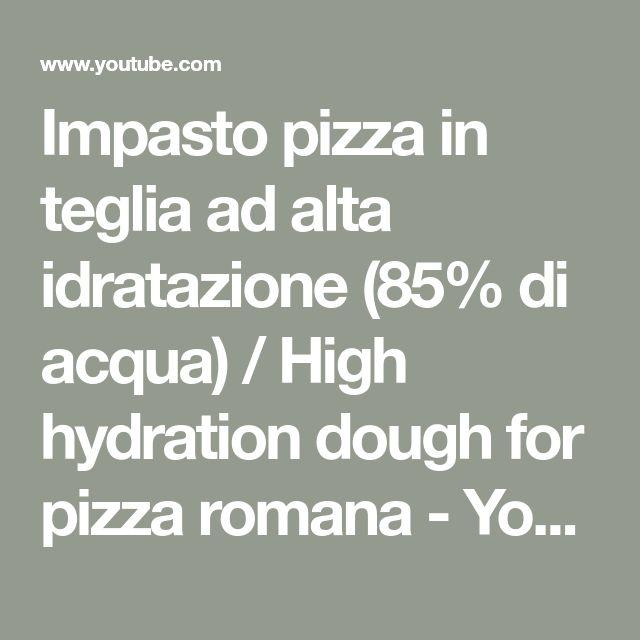 Impasto pizza in teglia ad alta idratazione (85% di acqua) / High hydration dough for pizza romana - YouTube
