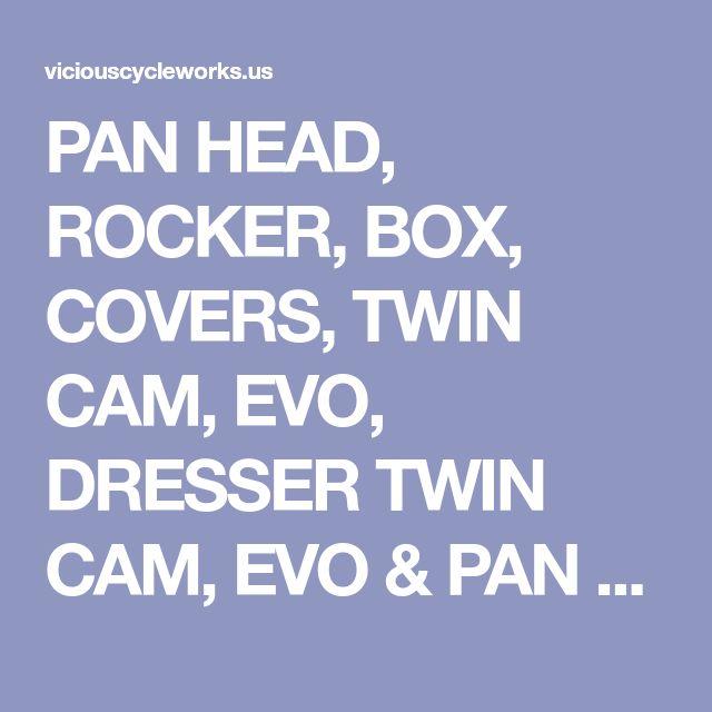 PAN HEAD, ROCKER, BOX, COVERS, TWIN CAM, EVO, DRESSER TWIN CAM, EVO & PAN ROCKERBOX COVERS, KNUCKLEHEADS KITS - Custom Harley Motorcycle Parts at Vicious Cycle Woirks