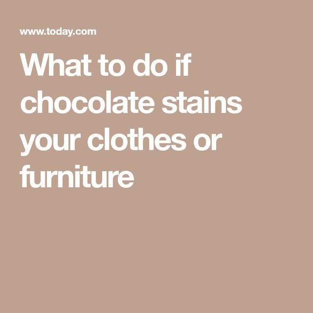 What to do if chocolate stains your clothes or furniture