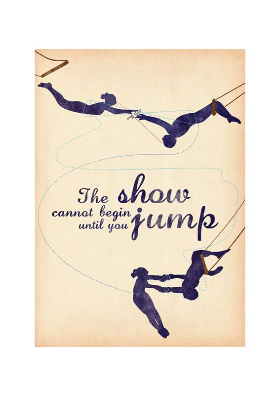 With trapeze, the show does not begin until you take the leap of faith off the platform into midair.