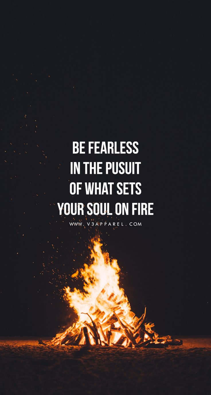 Be fearless in the pusuit of what sets your soul on fire.  Head over to www.V3Apparel.com/MadeToMotivate to download this wallpaper and many more for motivation on the go! / Fitness Motivation / Workout Quotes / Gym Inspiration / Motivational Quotes / Motivation