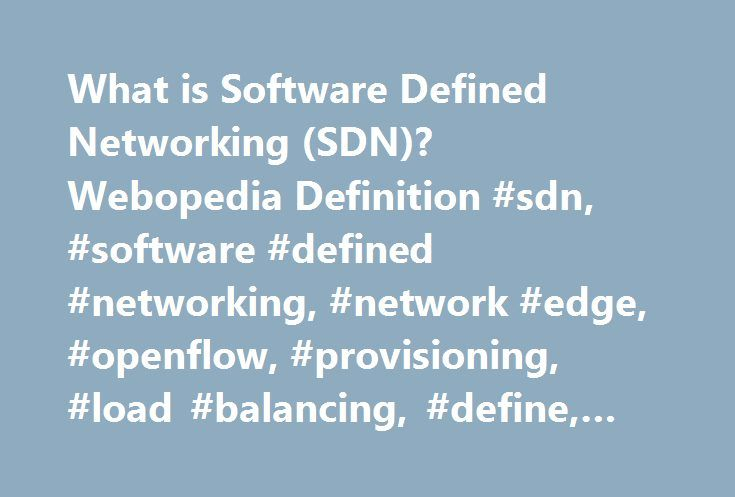 What is Software Defined Networking (SDN)? Webopedia Definition #sdn, #software #defined #networking, #network #edge, #openflow, #provisioning, #load #balancing, #define, #glossary, #dictionary http://pharmacy.nef2.com/what-is-software-defined-networking-sdn-webopedia-definition-sdn-software-defined-networking-network-edge-openflow-provisioning-load-balancing-define-glossary-dictionary/  # SDN – software defined networking Related Terms SDN is short for s oftware d efined n etworking…