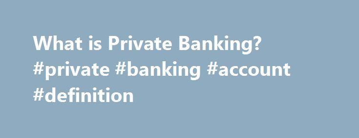 What is Private Banking? #private #banking #account #definition http://uganda.nef2.com/what-is-private-banking-private-banking-account-definition/  What is Private Banking? Syracuse University Master's in Accounting Online Creighton University's Online Master of Investment Management Creighton University's AACSB-accredited Master of Investment Management and Financial Analysis program is specifically designed to prepare you for the CFA® exams. Develop the skills you need to analyze…