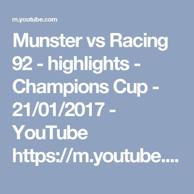 Munster vs Racing 92 - highlights - Champions Cup - 21/01/2017 - YouTube  https://m.youtube.com/watch?feature=youtu.be&v=grAsj6JBlJ8