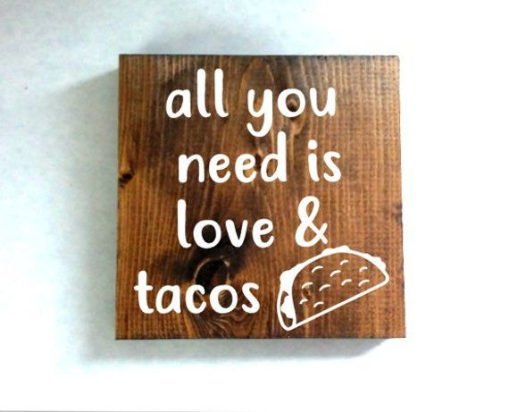 All You Need Is Love And Tacos Sign Taco Sign Kitchen Sign Food Sign Home Decor Wood Sign Funn Funny Kitchen Signs Kitchen Signs Design Your Own Home