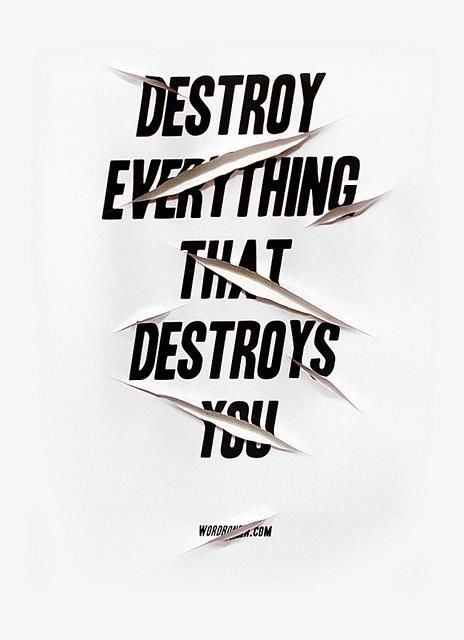 Destroy everything that destroys you #quotes