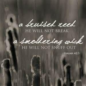 bruised reed Isaiah 42:3
