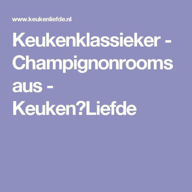 Keukenklassieker - Champignonroomsaus - Keuken♥Liefde