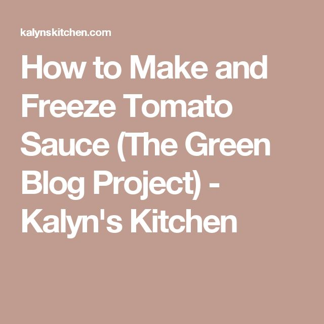 How to Make and Freeze Tomato Sauce (The Green Blog Project) - Kalyn's Kitchen