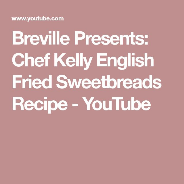 Breville Presents: Chef Kelly English Fried Sweetbreads Recipe - YouTube