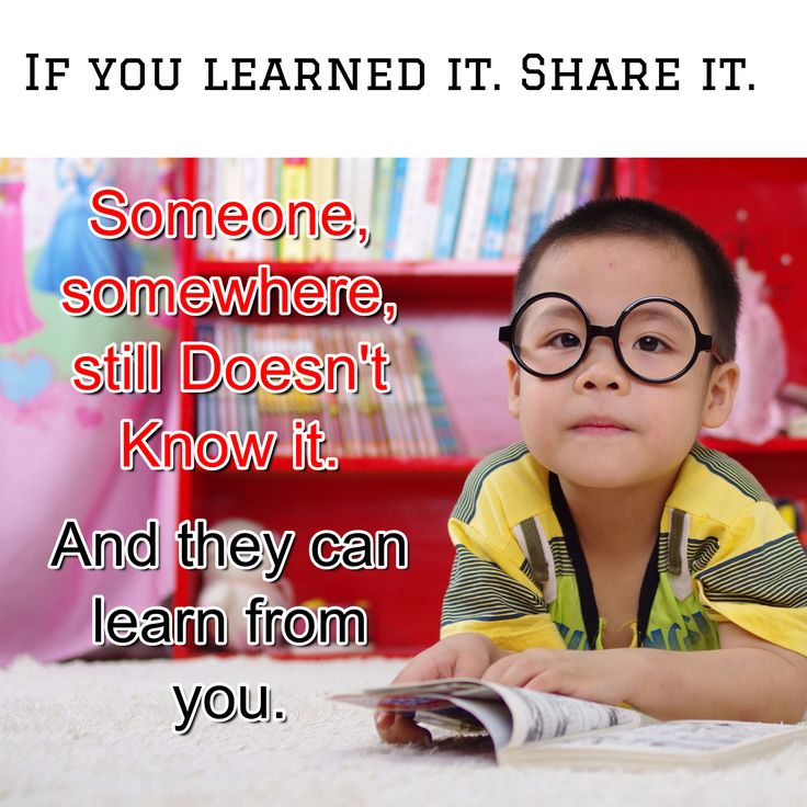If you learned it. Share it. / Someone, somewhere, still Doesn't Know it. / And they can learn from you.