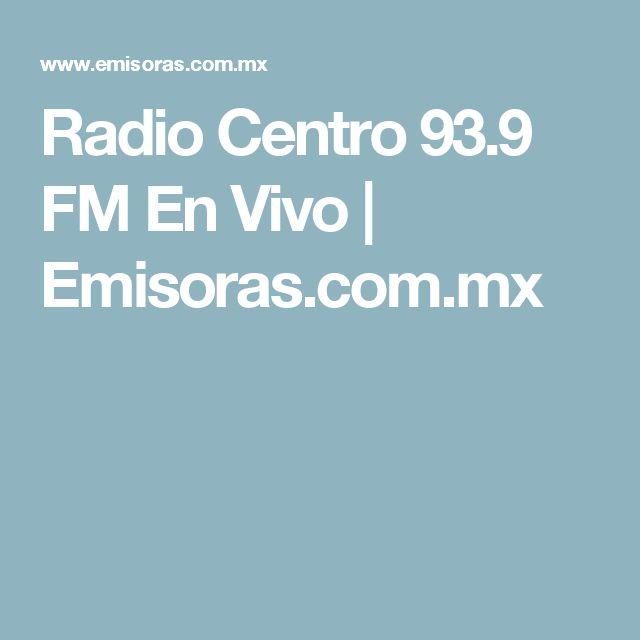 Radio Centro 93.9 FM En Vivo | Emisoras.com.mx