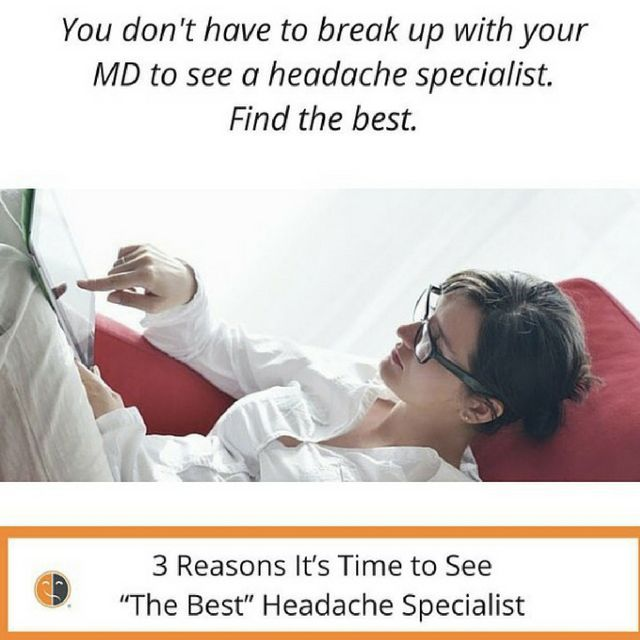 You don't have to break up w/ your MD to see a headache specialist. Find the best. http://migraineagain.com/3-reasons-time-to-see-best-headache-specialist/