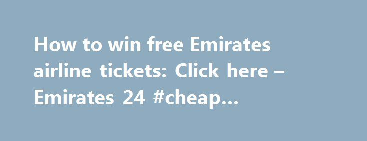 How to win free Emirates airline tickets: Click here – Emirates 24 #cheap #holidays #all #inclusive http://cheap.remmont.com/how-to-win-free-emirates-airline-tickets-click-here-emirates-24-cheap-holidays-all-inclusive/  #bid on airline tickets # How to win free Emirates airline tickets: Click here Emirates, in collaboration with the Emirates Airline Festival of Literature, will be extending the deadline and age limit for its popular competition focused on photography and creative writing…