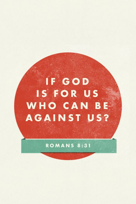 Romans 8:31 - If God is for us, who can be against us? Designed by Matt Scribner (@scribner)