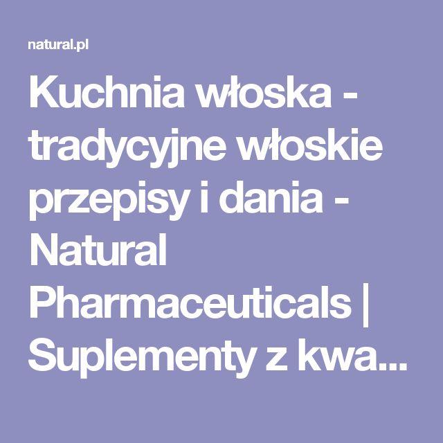 Kuchnia włoska - tradycyjne włoskie przepisy i dania - Natural Pharmaceuticals   Suplementy z kwasami Omega 3, Multiwitaminy, Magnez